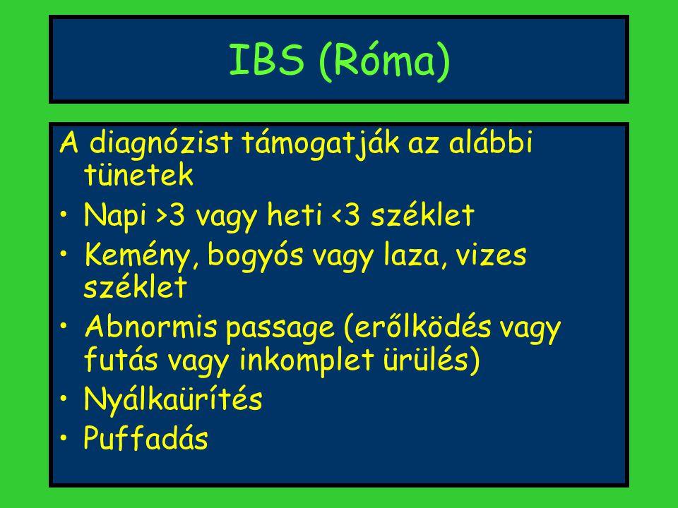 IBS (Róma) A diagnózist támogatják az alábbi tünetek Napi >3 vagy heti <3 széklet Kemény, bogyós vagy laza, vizes széklet Abnormis passage (erőlködés vagy futás vagy inkomplet ürülés) Nyálkaürítés Puffadás