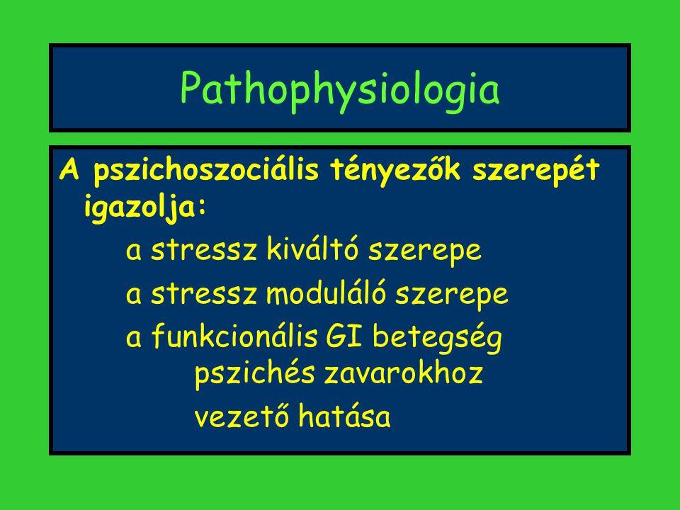 Pathophysiologia A pszichoszociális tényezők szerepét igazolja: a stressz kiváltó szerepe a stressz moduláló szerepe a funkcionális GI betegség pszichés zavarokhoz vezető hatása