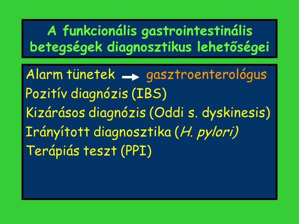 A funkcionális gastrointestinális betegségek diagnosztikus lehetőségei Alarm tünetek gasztroenterológus Pozitív diagnózis (IBS) Kizárásos diagnózis (Oddi s.