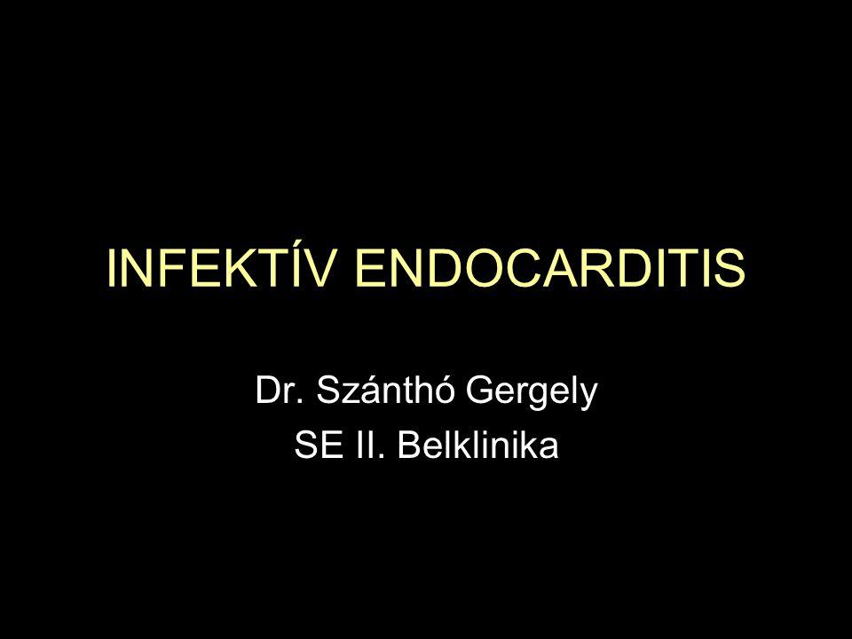 INFEKTÍV ENDOCARDITIS Dr. Szánthó Gergely SE II. Belklinika