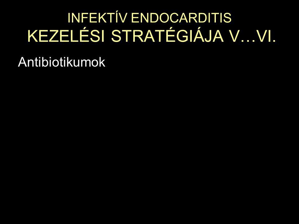 INFEKTÍV ENDOCARDITIS KEZELÉSI STRATÉGIÁJA V…VI. Antibiotikumok