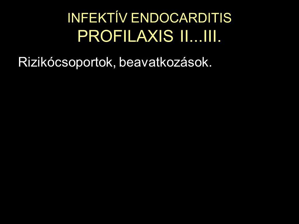 INFEKTÍV ENDOCARDITIS PROFILAXIS II...III. Rizikócsoportok, beavatkozások.