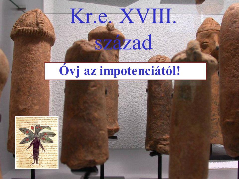 Kr.e. XVIII. század Óvj az impotenciától!