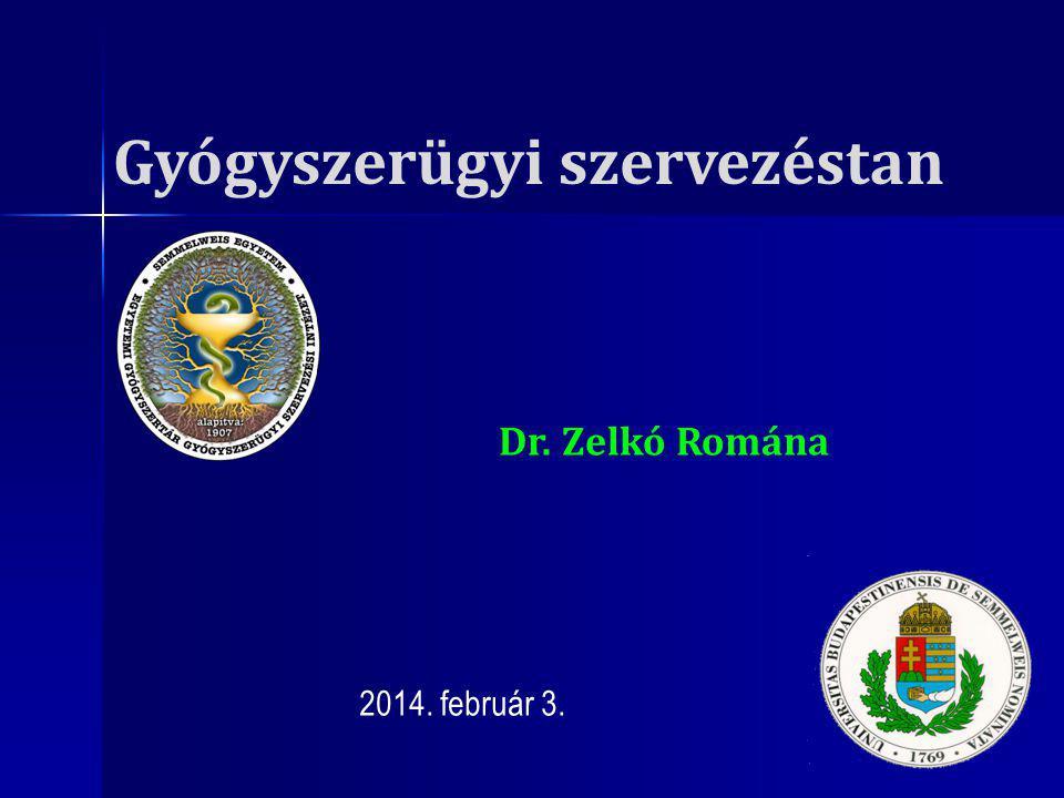 Gyógyszerügyi szervezéstan 2014. február 3. Dr. Zelkó Romána