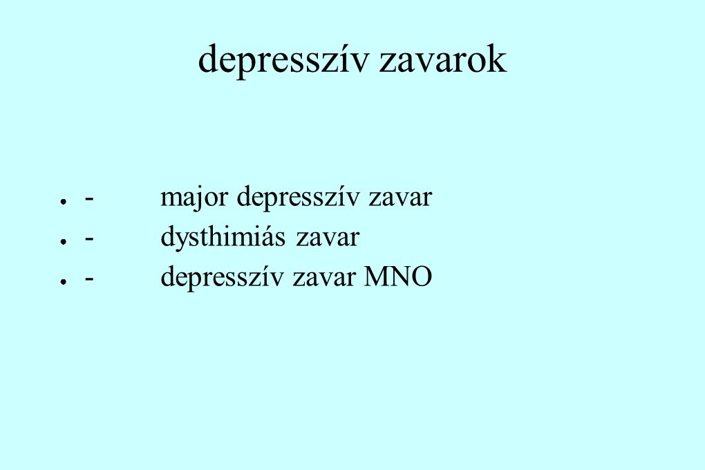 depresszív zavarok ● - major depresszív zavar ● - dysthimiás zavar ● - depresszív zavar MNO