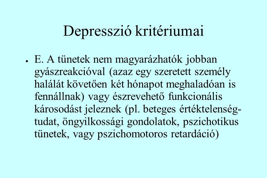 Depresszió kritériumai ● E. A tünetek nem magyarázhatók jobban gyászreakcióval (azaz egy szeretett személy halálát követően két hónapot meghaladóan is
