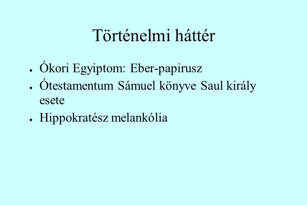 Történelmi háttér ● Ókori Egyiptom: Eber-papirusz ● Ótestamentum Sámuel könyve Saul király esete ● Hippokratész melankólia