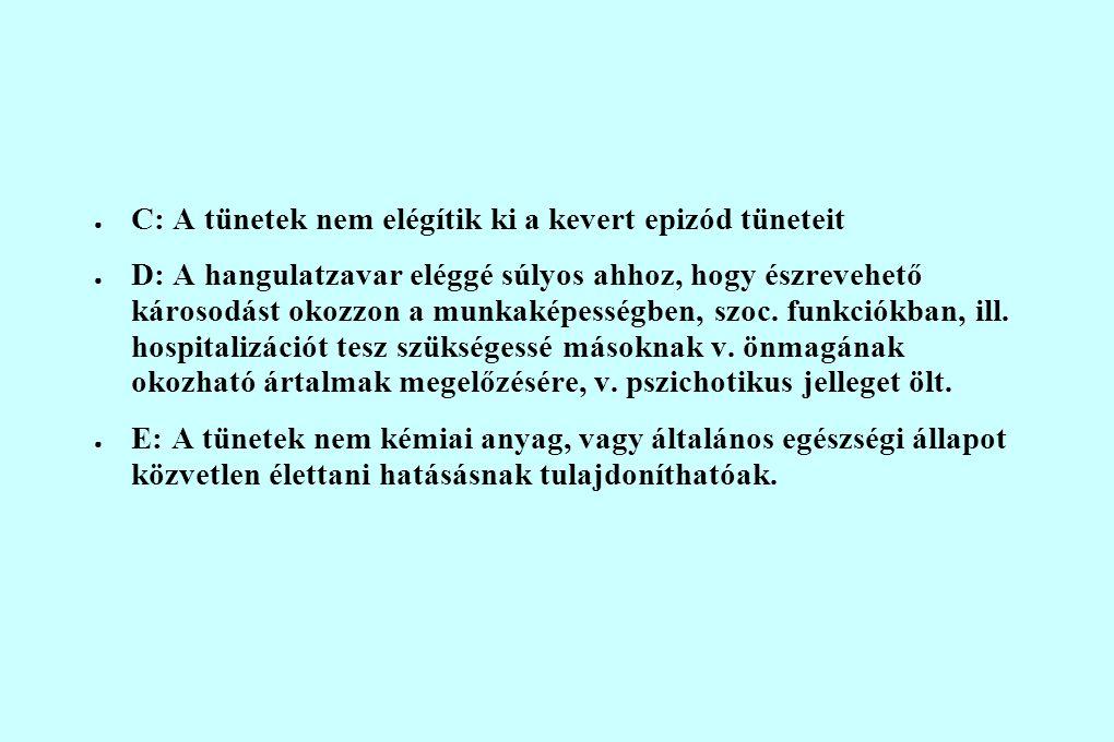 ● C: A tünetek nem elégítik ki a kevert epizód tüneteit ● D: A hangulatzavar eléggé súlyos ahhoz, hogy észrevehető károsodást okozzon a munkaképességben, szoc.