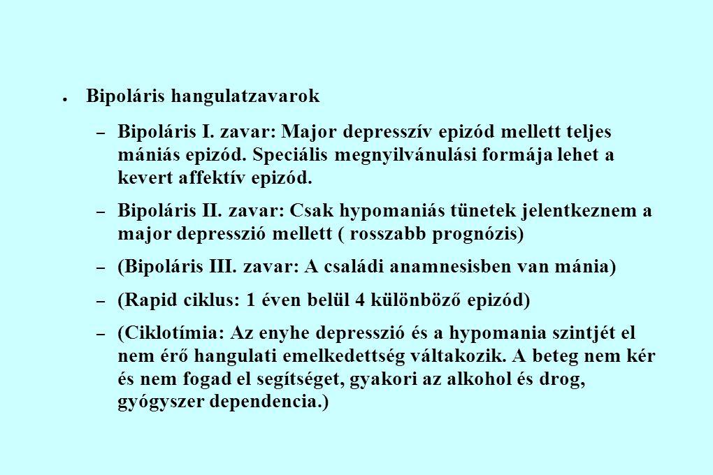 ● Bipoláris hangulatzavarok – Bipoláris I. zavar: Major depresszív epizód mellett teljes mániás epizód. Speciális megnyilvánulási formája lehet a keve