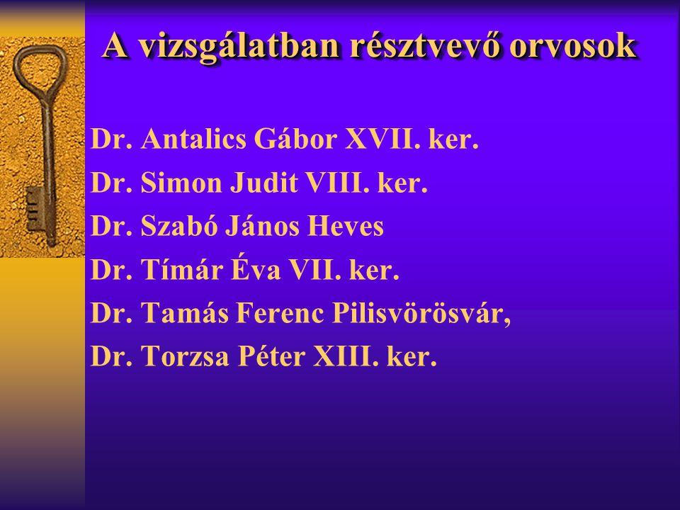 A vizsgálatban résztvevő orvosok Dr.Antalics Gábor XVII.