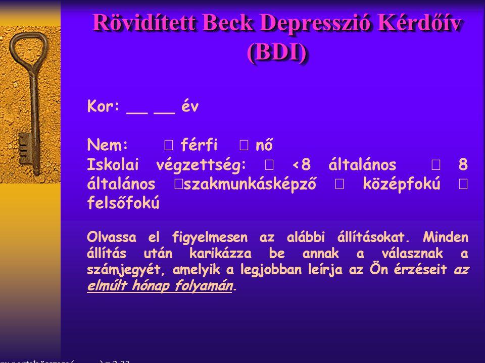 Rövidített Beck Depresszió Kérdőív (BDI) Kor: __ __ év Nem:  férfi  nő Iskolai végzettség:  <8 általános  8 általános  szakmunkásképző  középfokú  felsőfokú Olvassa el figyelmesen az alábbi állításokat.