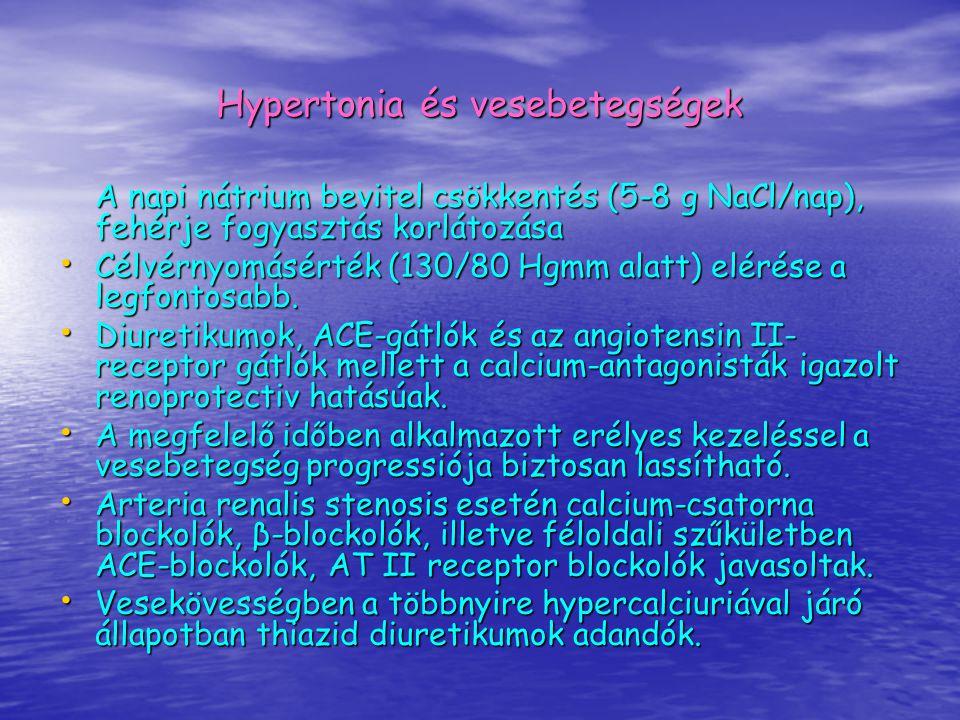 Hypertonia és vesebetegségek A napi nátrium bevitel csökkentés (5-8 g NaCl/nap), fehérje fogyasztás korlátozása Célvérnyomásérték (130/80 Hgmm alatt)