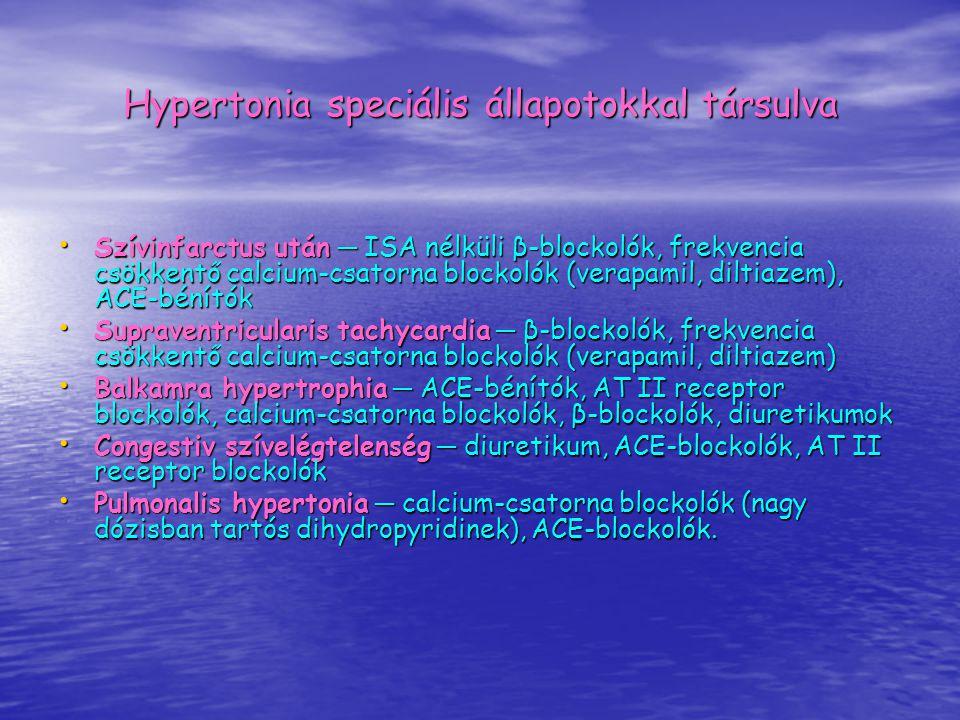 Hypertonia speciális állapotokkal társulva Szívinfarctus után ─ ISA nélküli β-blockolók, frekvencia csökkentő calcium-csatorna blockolók (verapamil, d