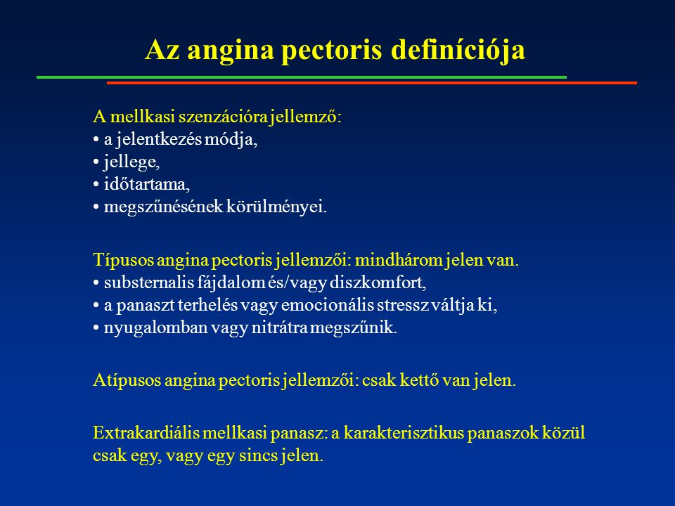 Az angina pectoris definíciója A mellkasi szenzációra jellemző: a jelentkezés módja, jellege, időtartama, megszűnésének körülményei. Típusos angina pe