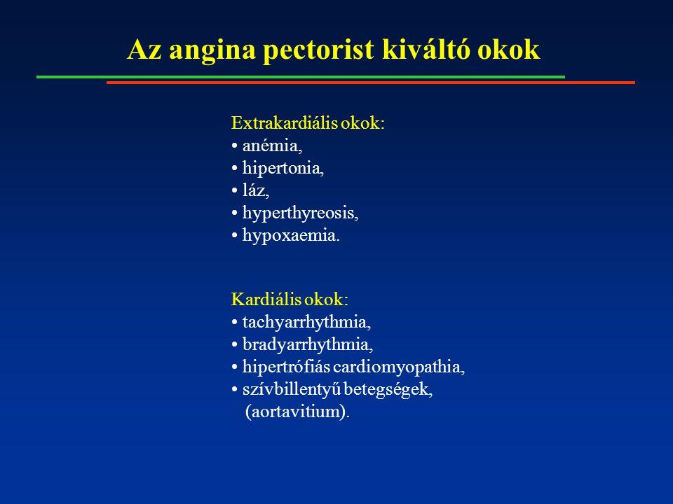 Az angina pectorist kiváltó okok Extrakardiális okok: anémia, hipertonia, láz, hyperthyreosis, hypoxaemia. Kardiális okok: tachyarrhythmia, bradyarrhy
