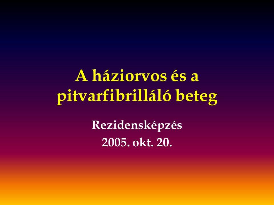A háziorvos és a pitvarfibrilláló beteg Rezidensképzés 2005. okt. 20.