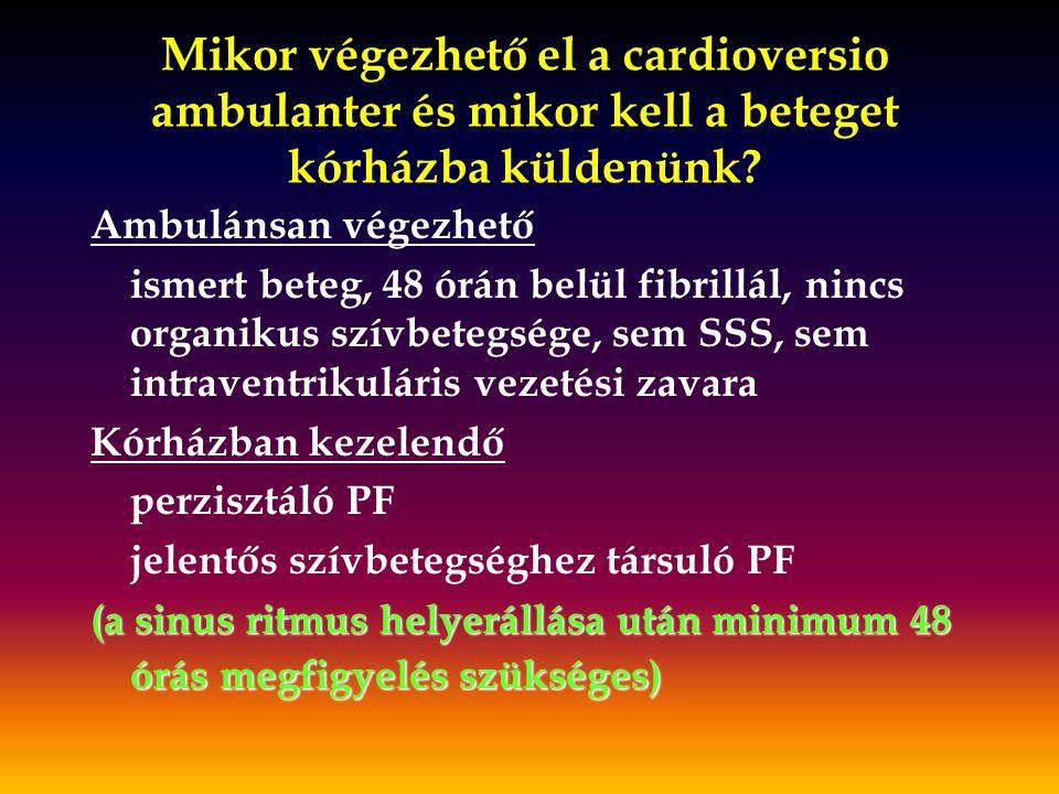 Mikor végezhető el a cardioversio ambulanter és mikor kell a beteget kórházba küldenünk? Ambulánsan végezhető ismert beteg, 48 órán belül fibrillál, n