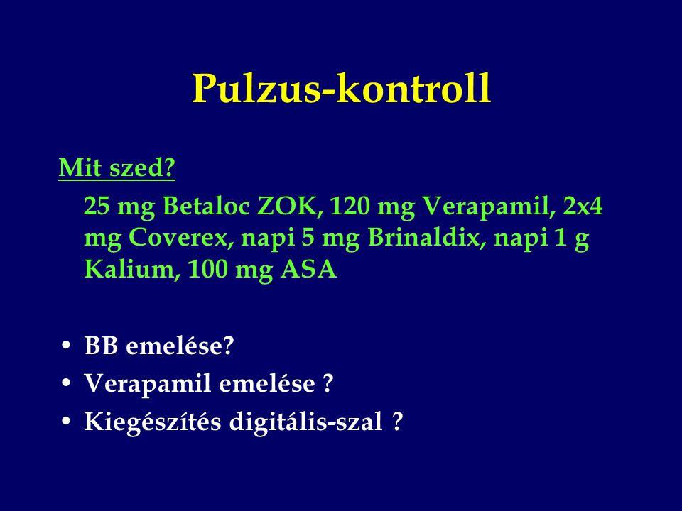 Pulzus-kontroll Mit szed? 25 mg Betaloc ZOK, 120 mg Verapamil, 2x4 mg Coverex, napi 5 mg Brinaldix, napi 1 g Kalium, 100 mg ASA BB emelése? Verapamil