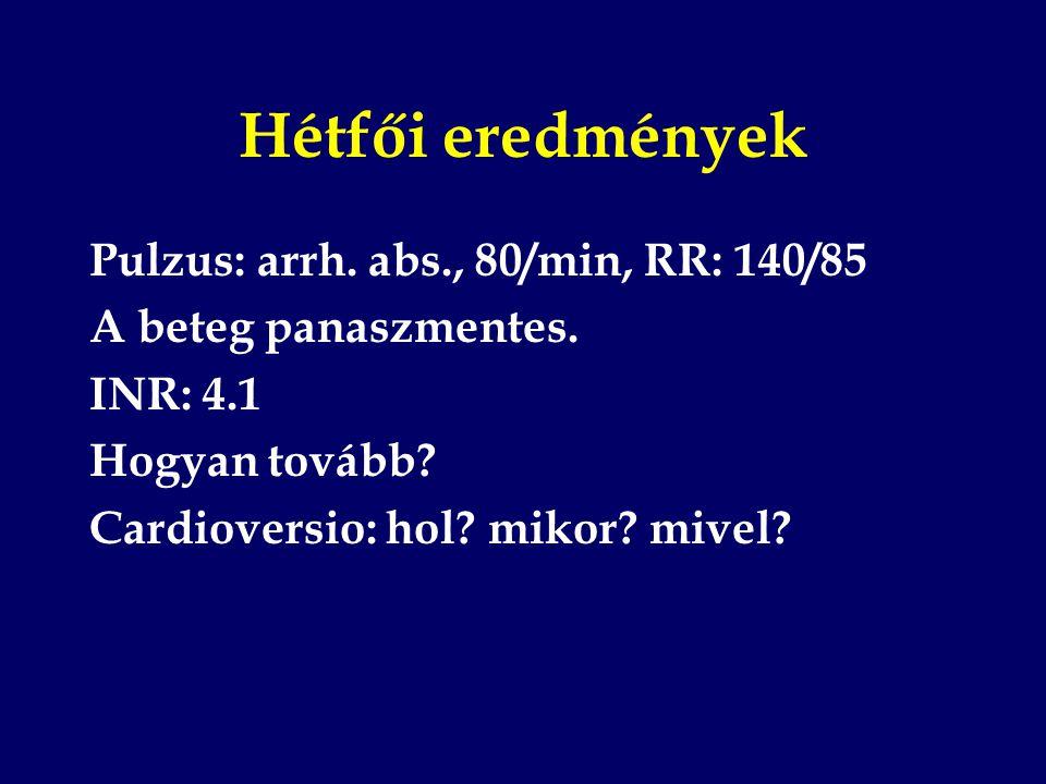 Hétfői eredmények Pulzus: arrh. abs., 80/min, RR: 140/85 A beteg panaszmentes. INR: 4.1 Hogyan tovább? Cardioversio: hol? mikor? mivel?
