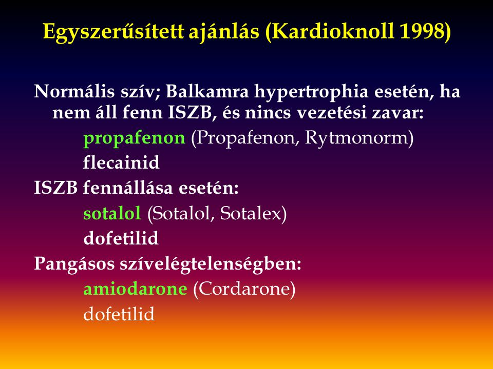 Egyszerűsített ajánlás (Kardioknoll 1998) Normális szív; Balkamra hypertrophia esetén, ha nem áll fenn ISZB, és nincs vezetési zavar: propafenon (Prop