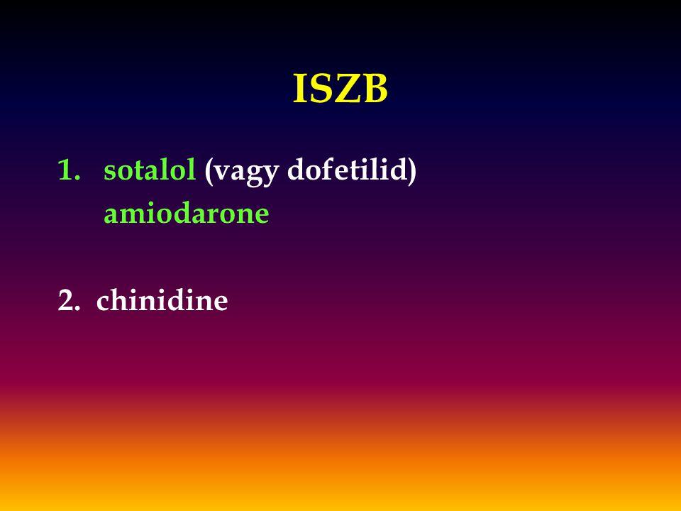 ISZB 1.sotalol (vagy dofetilid) amiodarone 2. chinidine