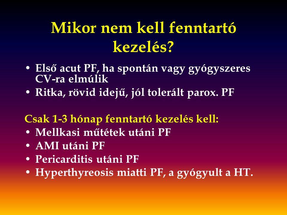 Mikor nem kell fenntartó kezelés? Első acut PF, ha spontán vagy gyógyszeres CV-ra elmúlik Ritka, rövid idejű, jól tolerált parox. PF Csak 1-3 hónap fe