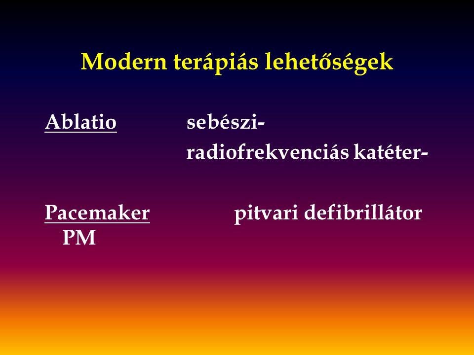 Modern terápiás lehetőségek Ablatiosebészi- radiofrekvenciás katéter- Pacemakerpitvari defibrillátor PM