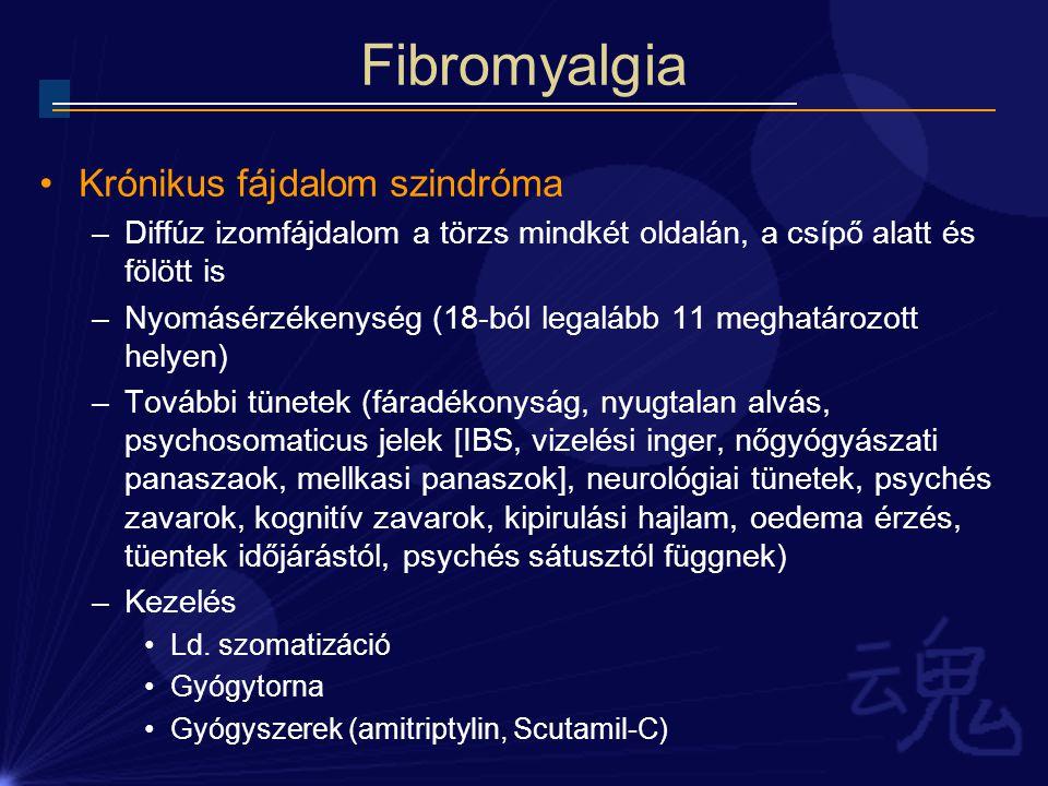 Fibromyalgia Krónikus fájdalom szindróma –Diffúz izomfájdalom a törzs mindkét oldalán, a csípő alatt és fölött is –Nyomásérzékenység (18-ból legalább