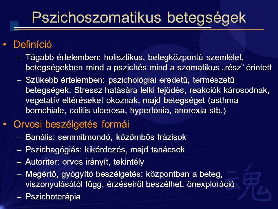 """Pszichoszomatikus betegségek Definíció –Tágabb értelemben: holisztikus, betegközpontú szemlélet, betegségekben mind a pszichés mind a szomatikus """"rész"""