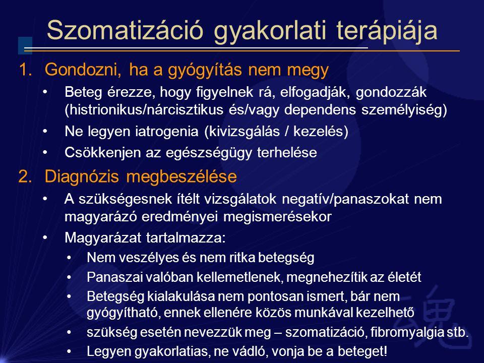 Szomatizáció gyakorlati terápiája 1.Gondozni, ha a gyógyítás nem megy Beteg érezze, hogy figyelnek rá, elfogadják, gondozzák (histrionikus/nárcisztiku