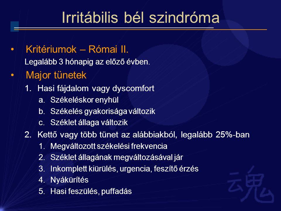 Irritábilis bél szindróma Kritériumok – Római II. Legalább 3 hónapig az előző évben. Major tünetek 1.Hasi fájdalom vagy dyscomfort a.Székeléskor enyhü