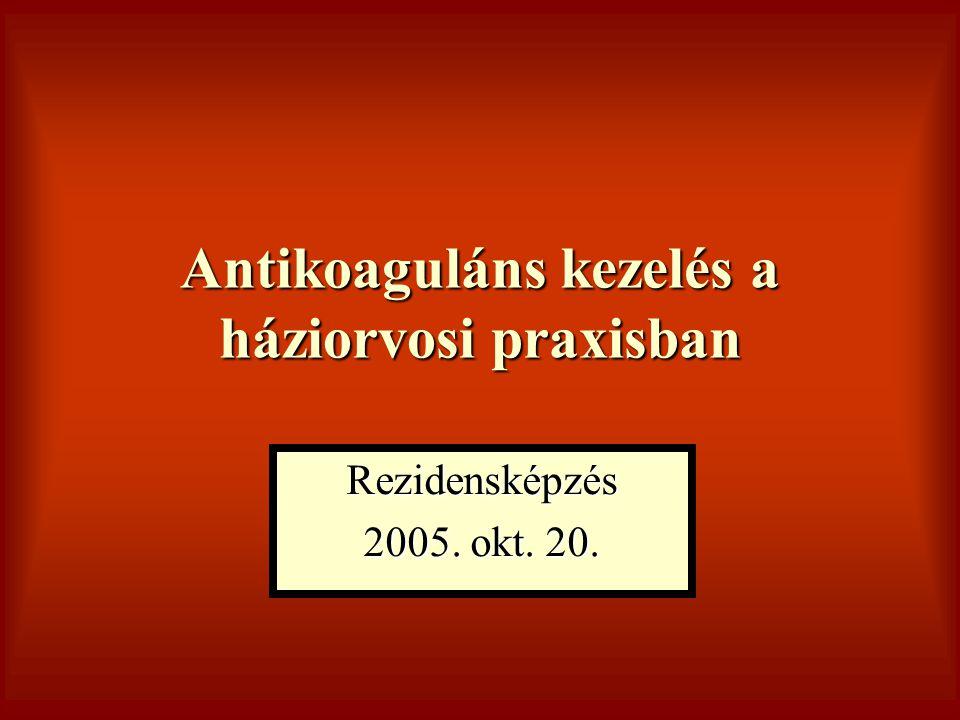 Antikoaguláns kezelés a háziorvosi praxisban Rezidensképzés 2005. okt. 20.