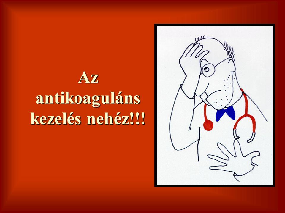 Az antikoaguláns kezelés nehéz!!!