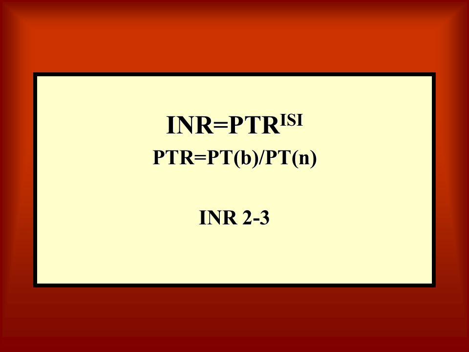 INR=PTR ISI PTR=PT(b)/PT(n) INR 2-3