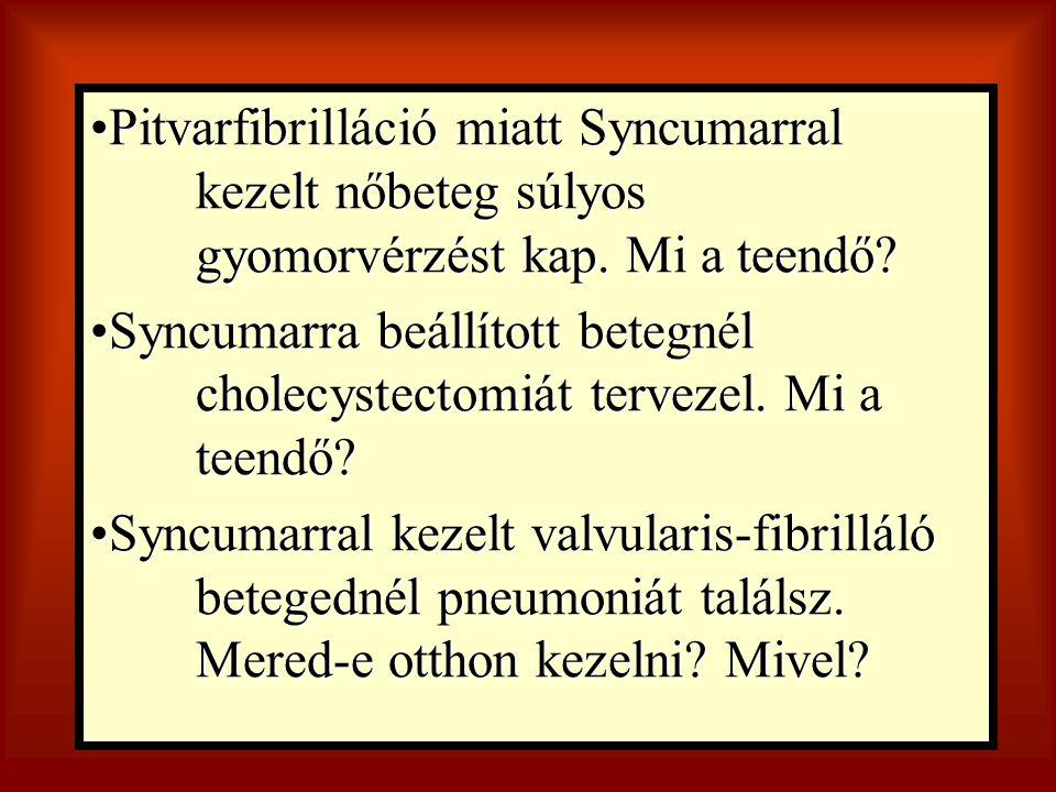 Pitvarfibrilláció miatt Syncumarral kezelt nőbeteg súlyos gyomorvérzést kap. Mi a teendő?Pitvarfibrilláció miatt Syncumarral kezelt nőbeteg súlyos gyo