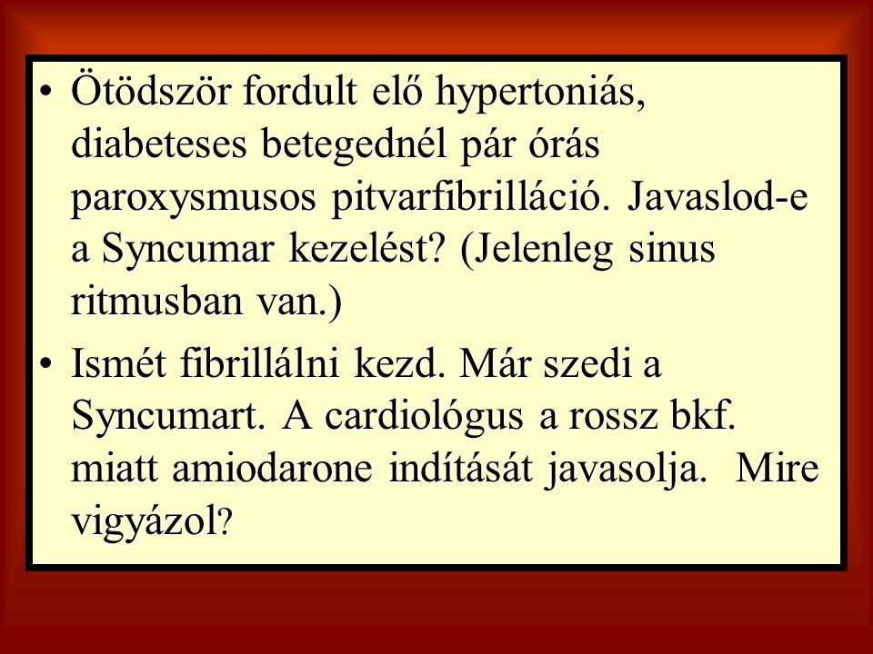 Ötödször fordult elő hypertoniás, diabeteses betegednél pár órás paroxysmusos pitvarfibrilláció. Javaslod-e a Syncumar kezelést? (Jelenleg sinus ritmu
