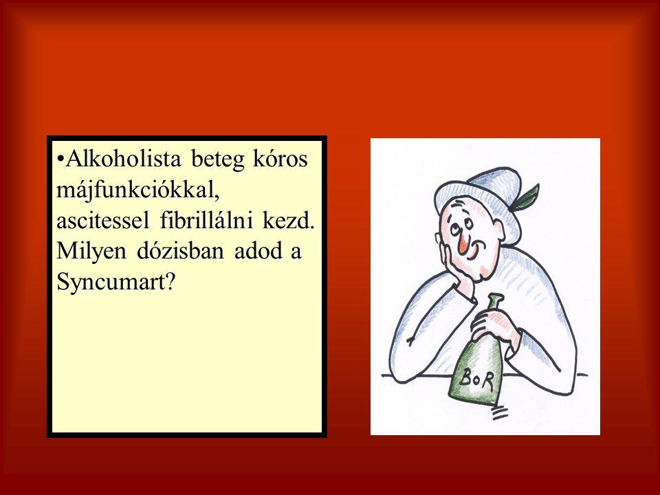 Alkoholista beteg kóros májfunkciókkal, ascitessel fibrillálni kezd. Milyen dózisban adod a Syncumart?Alkoholista beteg kóros májfunkciókkal, ascitess