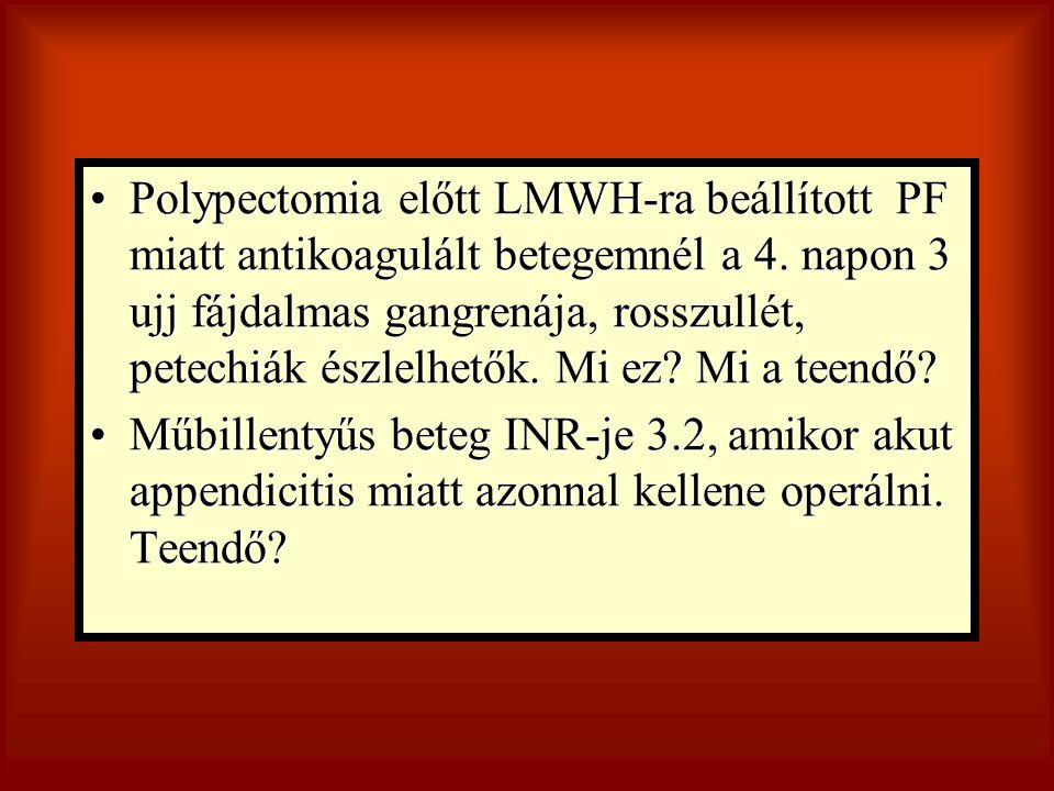 Polypectomia előtt LMWH-ra beállított PF miatt antikoagulált betegemnél a 4. napon 3 ujj fájdalmas gangrenája, rosszullét, petechiák észlelhetők. Mi e