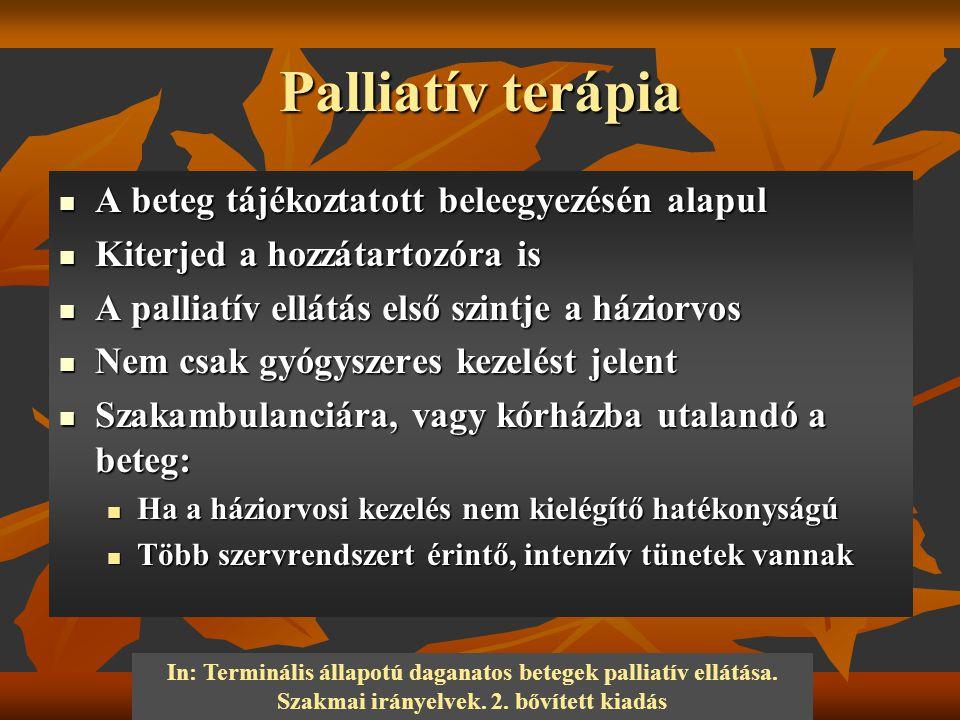 Palliatív terápia A beteg tájékoztatott beleegyezésén alapul A beteg tájékoztatott beleegyezésén alapul Kiterjed a hozzátartozóra is Kiterjed a hozzát