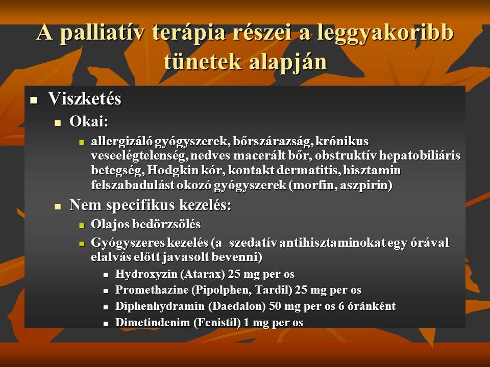 A palliatív terápia részei a leggyakoribb tünetek alapján Viszketés Viszketés Okai: Okai: allergizáló gyógyszerek, bőrszárazság, krónikus veseelégtele
