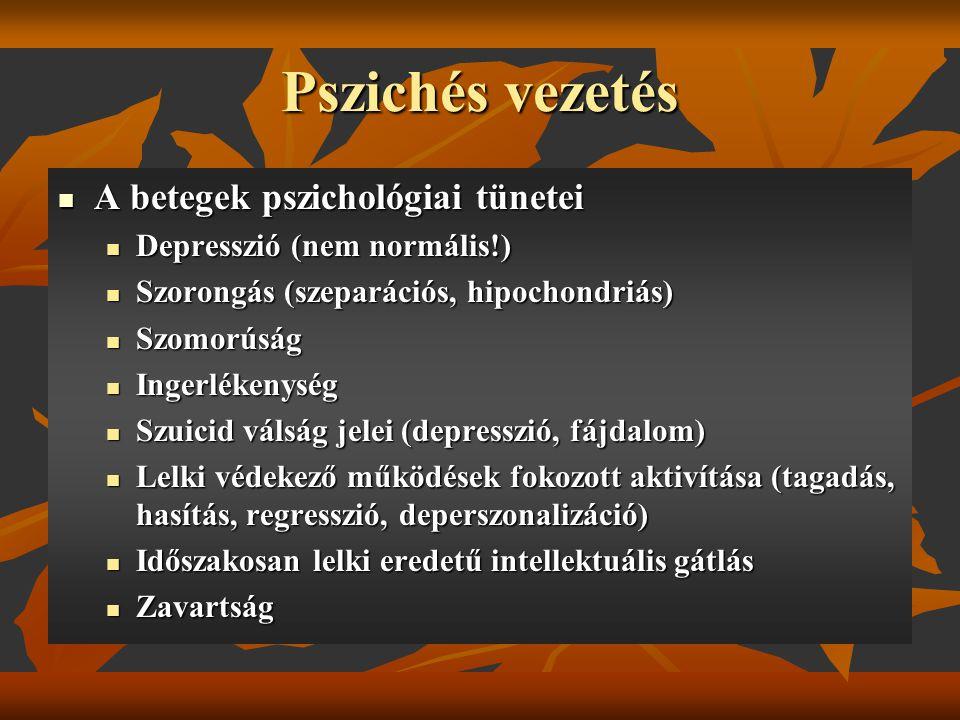 Pszichés vezetés A betegek pszichológiai tünetei A betegek pszichológiai tünetei Depresszió (nem normális!) Depresszió (nem normális!) Szorongás (szep