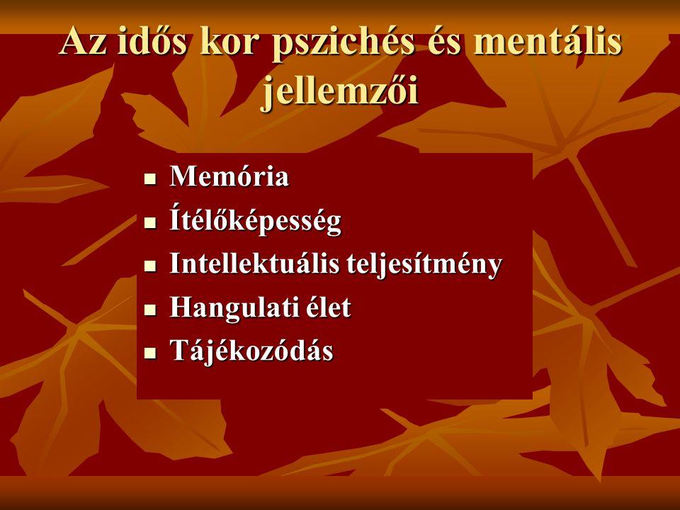 Az idős kor pszichés és mentális jellemzői Memória Memória Ítélőképesség Ítélőképesség Intellektuális teljesítmény Intellektuális teljesítmény Hangula