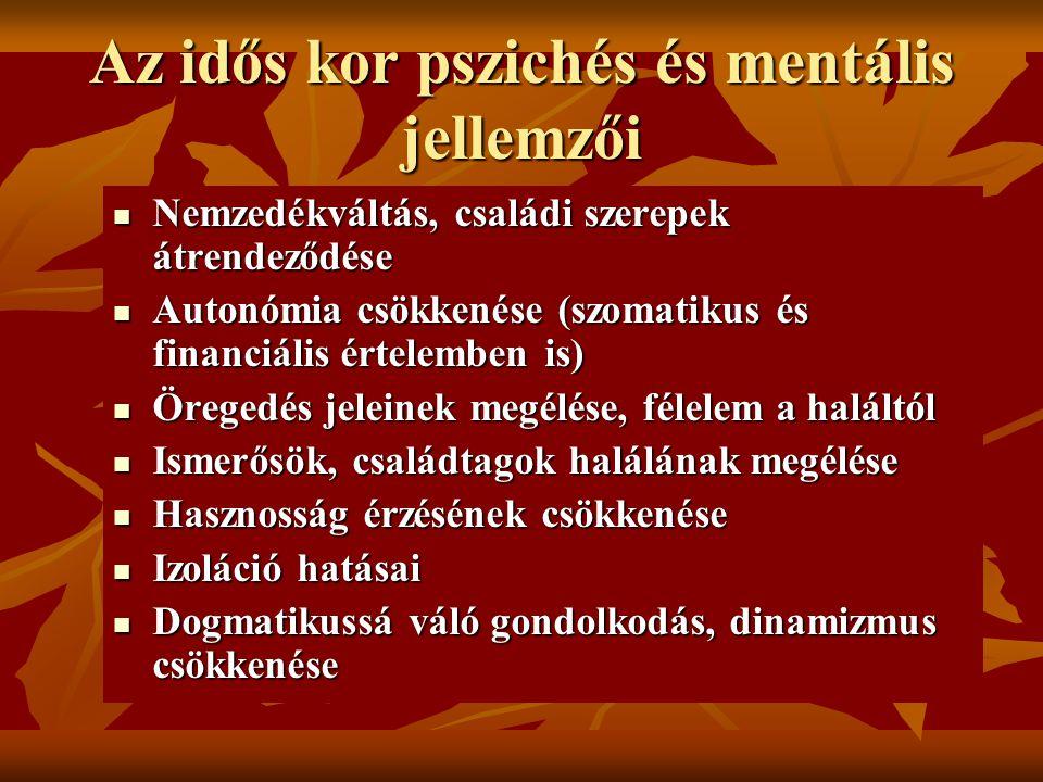 Az idős kor pszichés és mentális jellemzői Nemzedékváltás, családi szerepek átrendeződése Nemzedékváltás, családi szerepek átrendeződése Autonómia csö