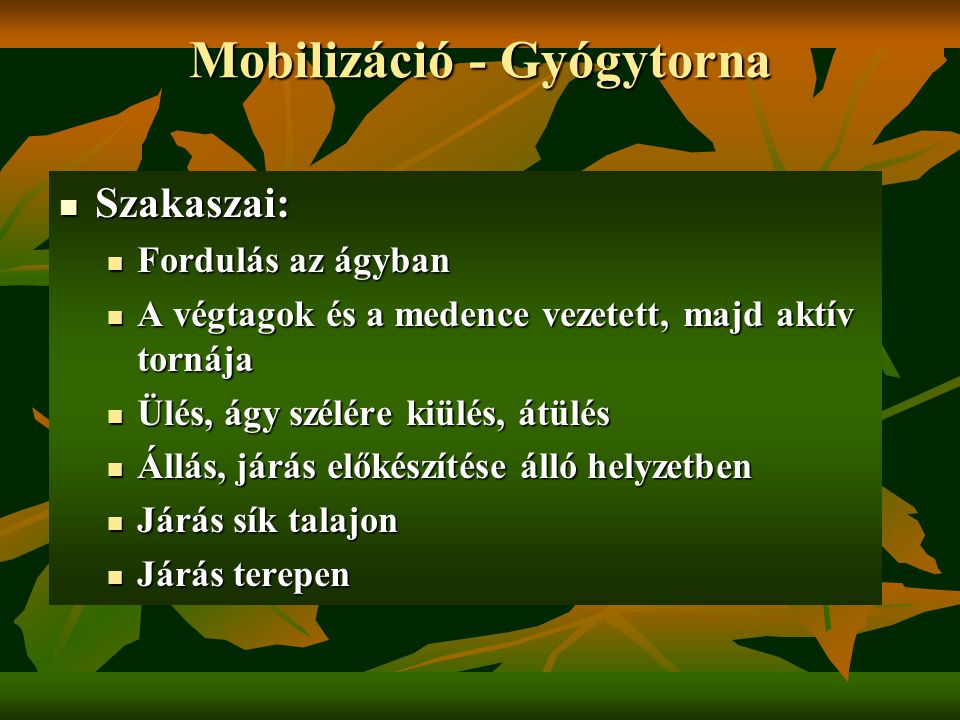 Mobilizáció - Gyógytorna Szakaszai: Szakaszai: Fordulás az ágyban Fordulás az ágyban A végtagok és a medence vezetett, majd aktív tornája A végtagok é