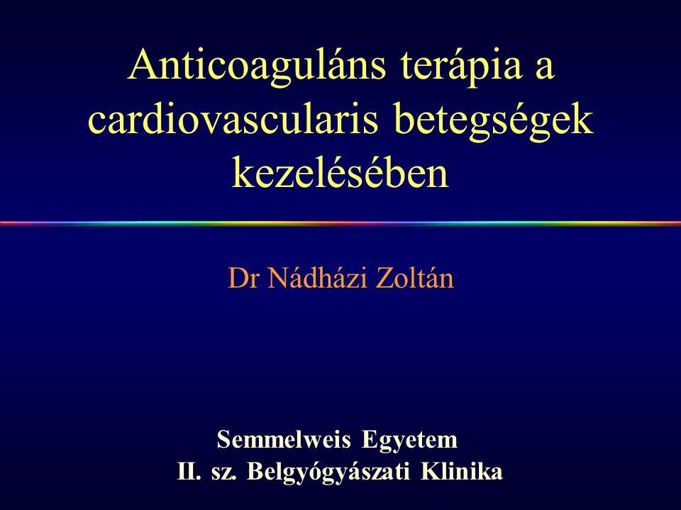 Anticoaguláns terápia a cardiovascularis betegségek kezelésében Dr Nádházi Zoltán Semmelweis Egyetem II. sz. Belgyógyászati Klinika