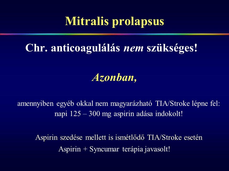 Mitralis prolapsus Chr. anticoagulálás nem szükséges! Azonban, amennyiben egyéb okkal nem magyarázható TIA/Stroke lépne fel: napi 125 – 300 mg aspirin