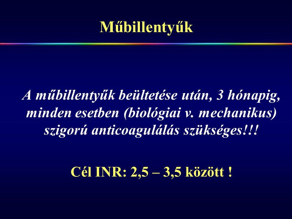 Műbillentyűk A műbillentyűk beültetése után, 3 hónapig, minden esetben (biológiai v. mechanikus) szigorú anticoagulálás szükséges!!! Cél INR: 2,5 – 3,