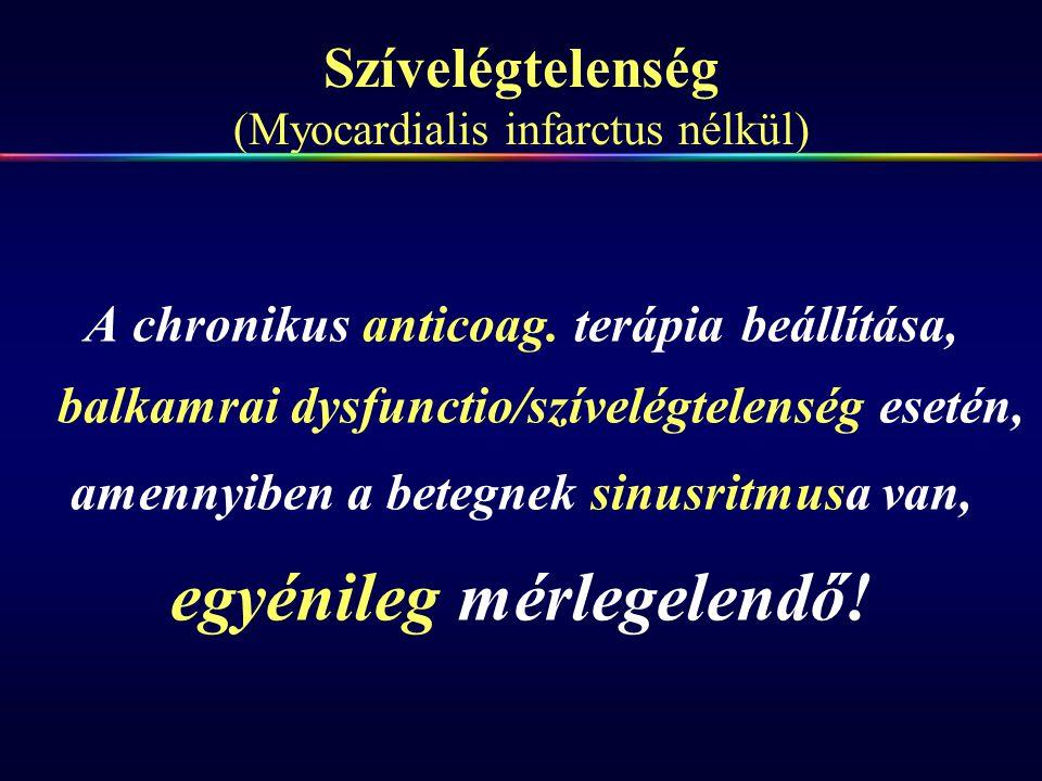 Szívelégtelenség (Myocardialis infarctus nélkül) A chronikus anticoag. terápia beállítása, balkamrai dysfunctio/szívelégtelenség esetén, amennyiben a
