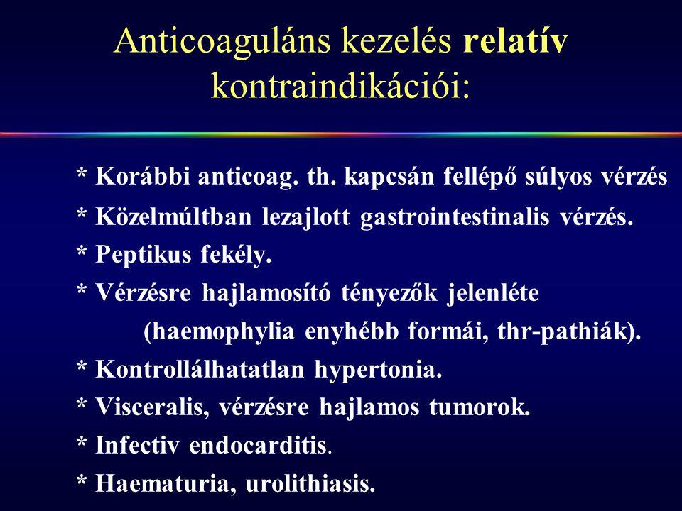 Anticoaguláns kezelés relatív kontraindikációi: * Korábbi anticoag. th. kapcsán fellépő súlyos vérzés * Közelmúltban lezajlott gastrointestinalis vérz