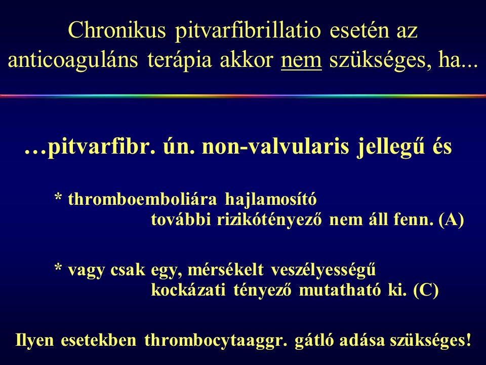 Chronikus pitvarfibrillatio esetén az anticoaguláns terápia akkor nem szükséges, ha... …pitvarfibr. ún. non-valvularis jellegű és * thromboemboliára h